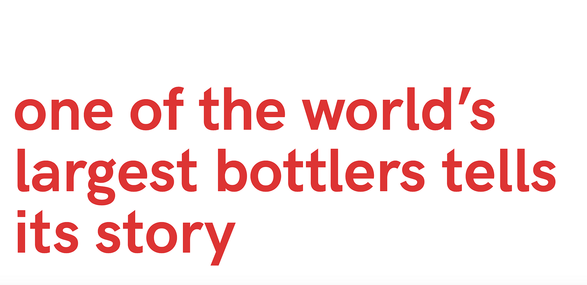 one of the world's largest bottlers tells its story