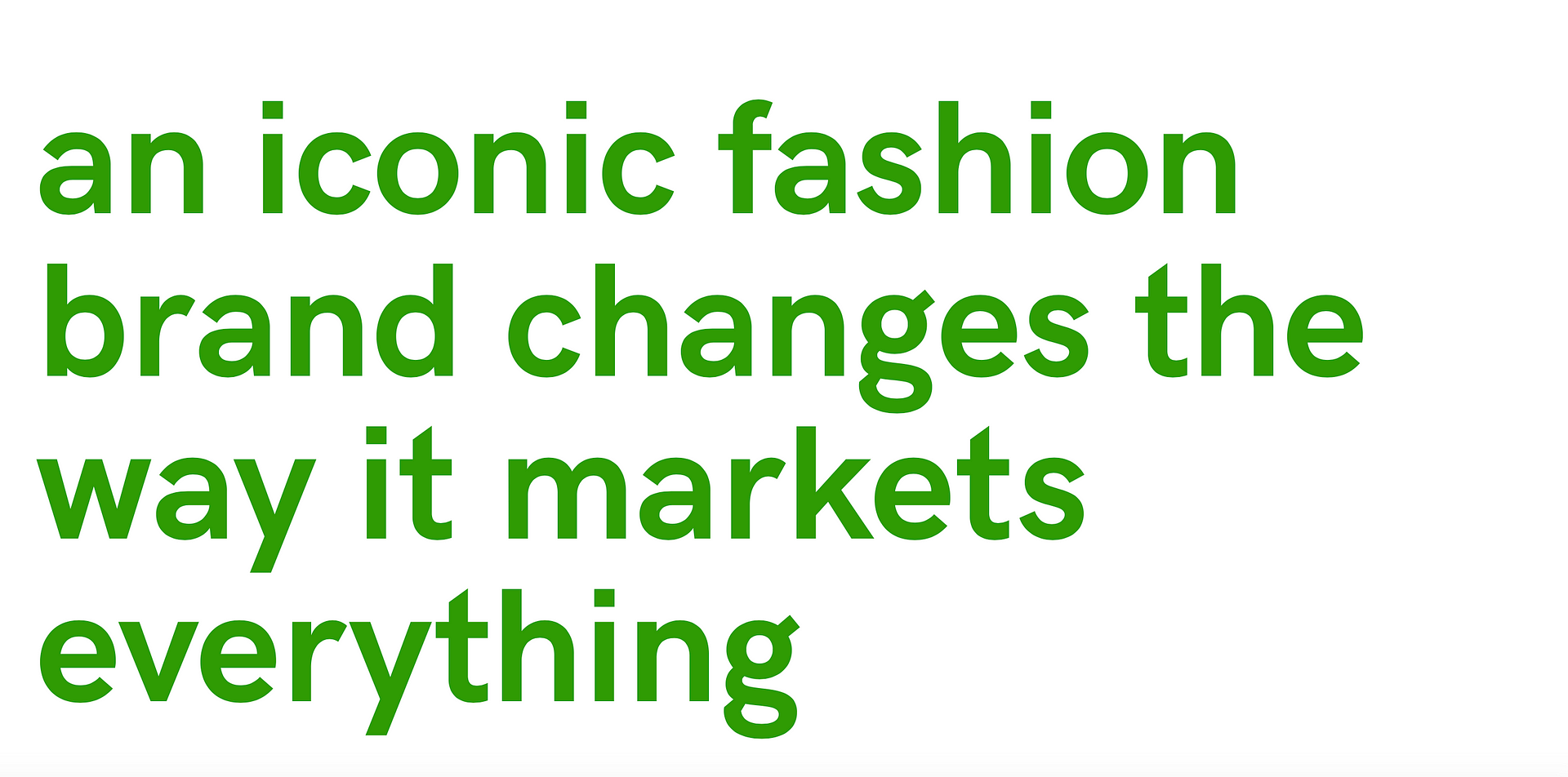 an iconic fashion brand changes the way it markets everything